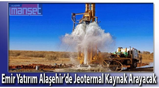 Emir Yatırım Alaşehir'de Jeotermal Kaynak Arayacak