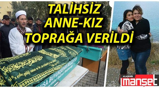 Talihsiz Anne ve Kızı Alaşehir'de Toprağa Verildi