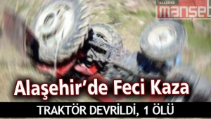 Alaşehir'de Traktör Devrildi;1 Ölü, 1 Yaralı