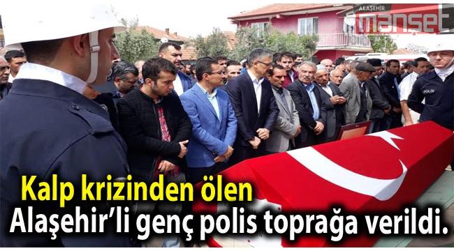 Kalp Krizi Geçiren Polis, Memleketi Alaşehir'de Toprağa Verildi