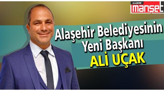 Alaşehir Belediyesi'nin Yeni Başkanı Ali Uçak Oldu