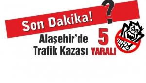 Alaşehir'de Trafik Kazası:5 Yaralı