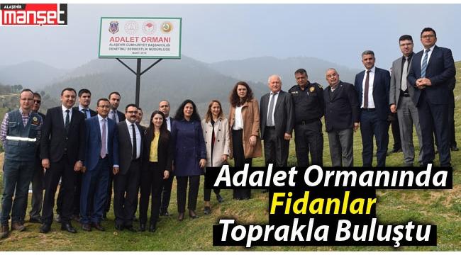 Alaşehir Adalet Ormanında Fidanlar Toprakla Buluştu