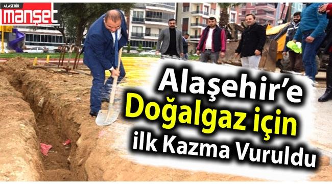 Alaşehir'de Doğalgaz İçin İlk Kazma Vuruldu