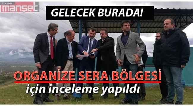 Alaşehir Organize Sera Bölgeleri için İncelemeler Yapıldı