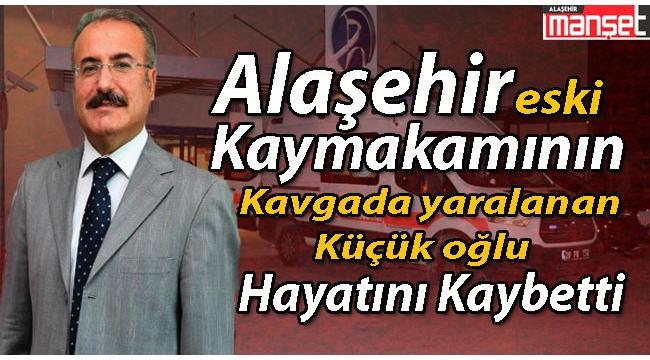 Alaşehir eski Kaymakamının Oğlu Kavga Sonucu Hayatını Kaybetti