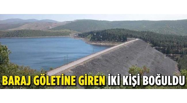 Baraj Göletine Giren 2 Kişi Boğuldu