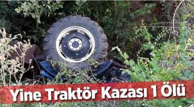 Traktör Kazası Yine Can Aldı