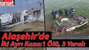Alaşehir'de İki Ayrı Kaza:1 Ölü, 3 Yaralı
