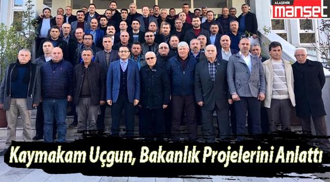 Alaşehir Kaymakamı Uçgun, Bakanlık Projelerini Anlattı